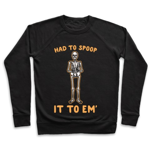 Had To Spoop It To Em' Parody White Print Pullover