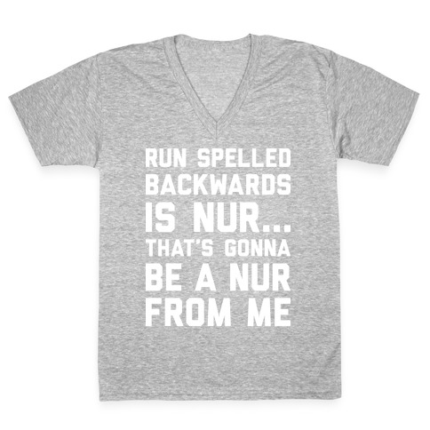 Run Spelled Backwards Is Nur...That's Gonna Be Nur From Me V-Neck Tee Shirt