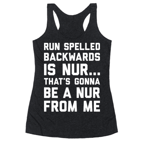 Run Spelled Backwards Is Nur...That's Gonna Be Nur From Me Racerback Tank Top
