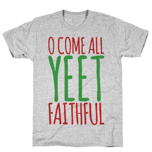 O Come All Yeet Faithful Parody T-Shirt