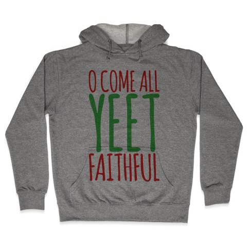 O Come All Yeet Faithful Parody Hooded Sweatshirt