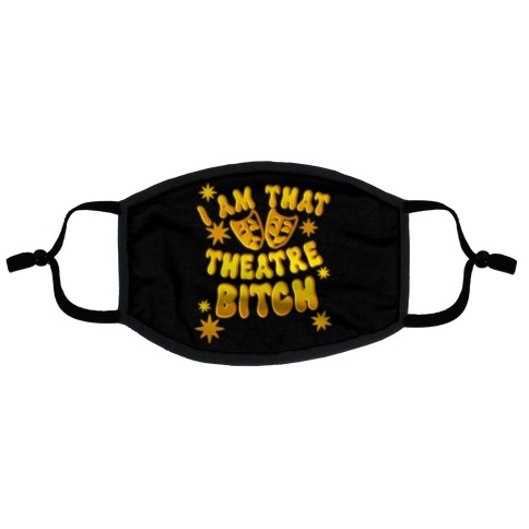 I Am That Theatre Bitch Flat Face Mask