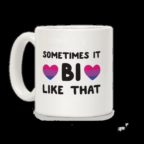 Sometimes It Bi Like That Coffee Mug