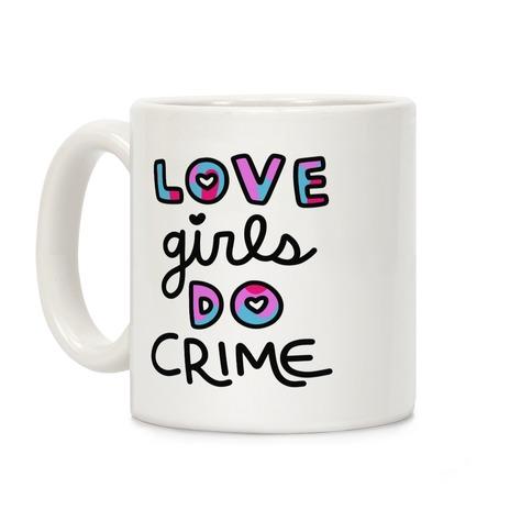 Love Girls Do Crime Coffee Mug