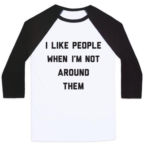 I Like People When I'm Not Around Them Baseball Tee