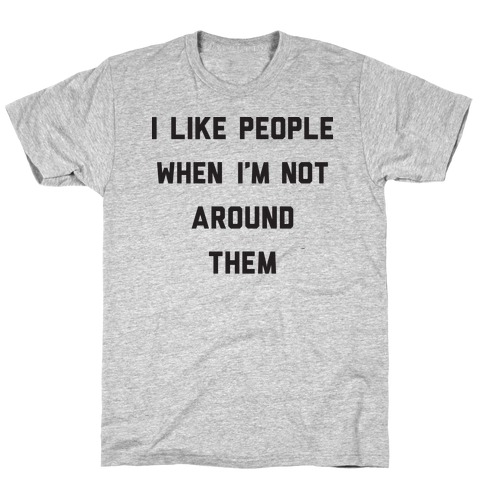 I Like People When I'm Not Around Them T-Shirt