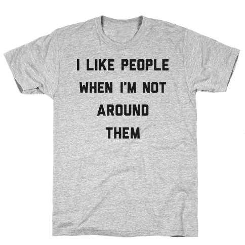 I Like People When I'm Not Around Them Mens T-Shirt