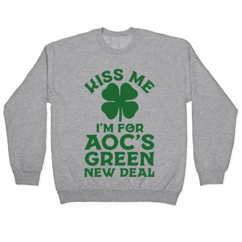 Kiss Me I'm For AOC's New Green Deal Pullover