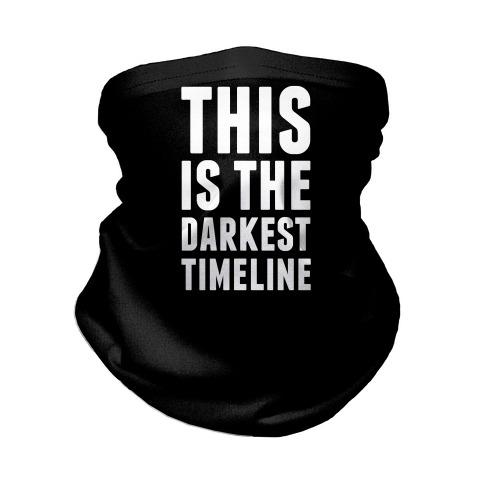 This Is The Darkest Timeline Neck Gaiter