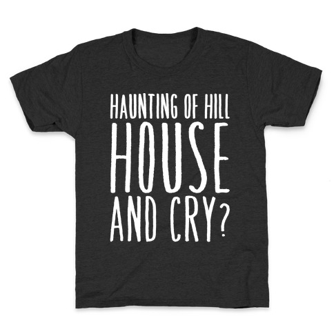 Haunting of Hill House and Cry Parody White Print Kids T-Shirt