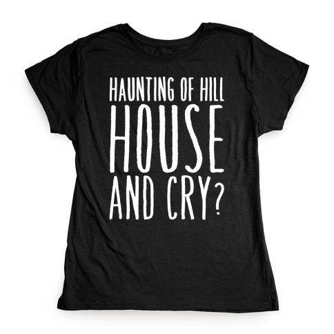 Haunting of Hill House and Cry Parody White Print Womens T-Shirt