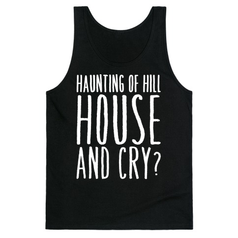 Haunting of Hill House and Cry Parody White Print Tank Top