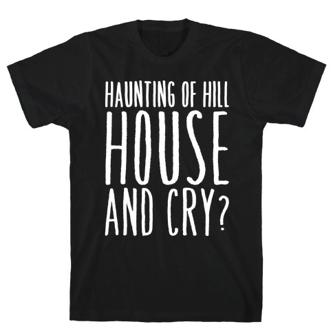 Haunting of Hill House and Cry Parody White Print T-Shirt