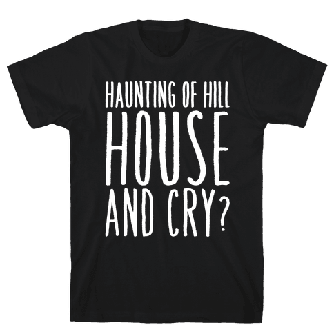 Haunting of Hill House and Cry Parody White Print Mens T-Shirt