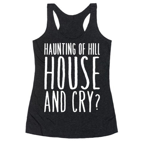Haunting of Hill House and Cry Parody White Print Racerback Tank Top