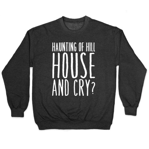Haunting of Hill House and Cry Parody White Print Pullover