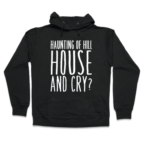Haunting of Hill House and Cry Parody White Print Hooded Sweatshirt