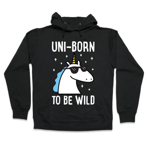 Uni-born To Be Wild Hooded Sweatshirt