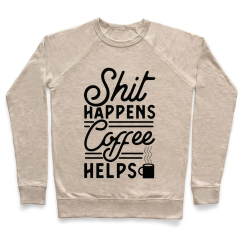 Shit Happens Coffee Helps Pullover
