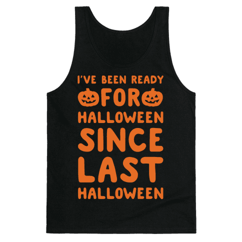 I've Been Ready For Halloween Since Last Halloween White Print Tank Top