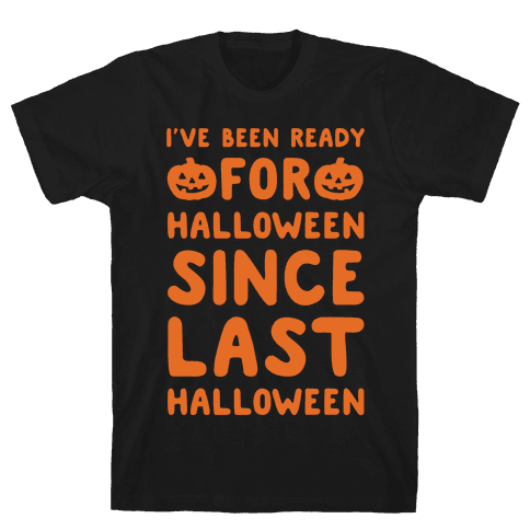 I've Been Ready For Halloween Since Last Halloween White Print Mens T-Shirt