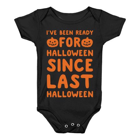 I've Been Ready For Halloween Since Last Halloween White Print Baby Onesy