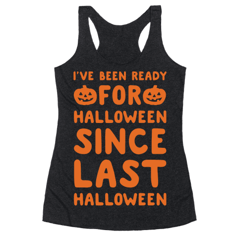 I've Been Ready For Halloween Since Last Halloween White Print Racerback Tank Top