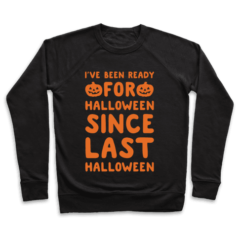 I've Been Ready For Halloween Since Last Halloween White Print Pullover