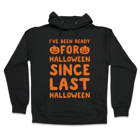 I've Been Ready For Halloween Since Last Halloween White Print Hooded Sweatshirt