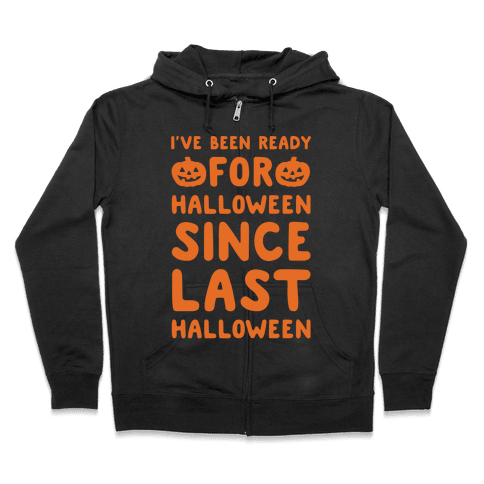 I've Been Ready For Halloween Since Last Halloween White Print Zip Hoodie