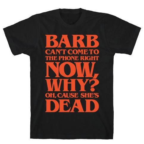 Barb Can't Come To The Phone Right Now Parody White Print T-Shirt