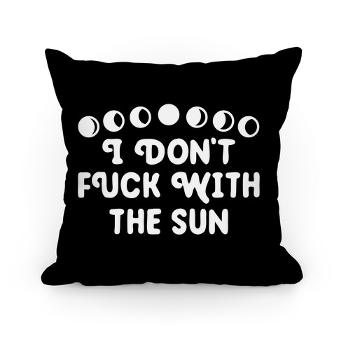 I Don't F*** With The Sun Pillow