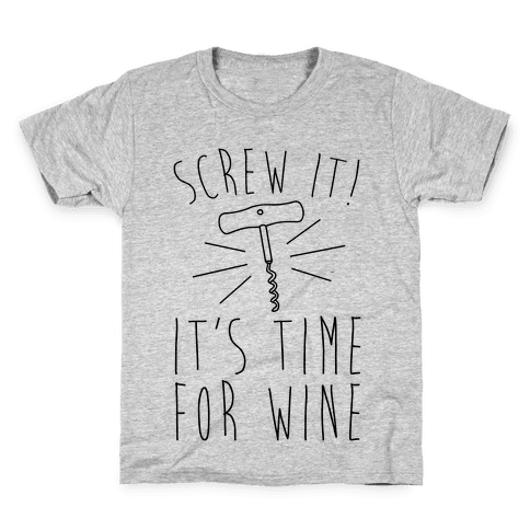 Screw It It's Time For Wine Kids T-Shirt