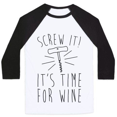 Screw It It's Time For Wine Baseball Tee