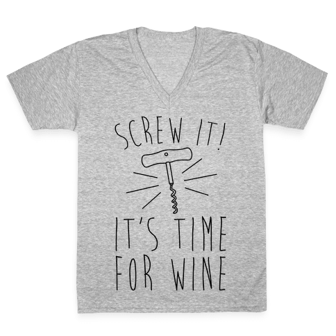 Screw It It's Time For Wine V-Neck Tee Shirt