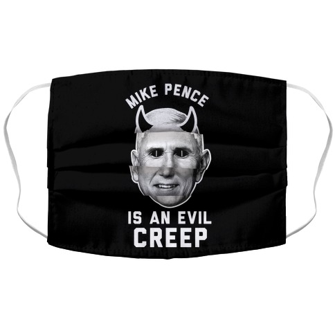 Mike Pence Is An Evil Creep Face Mask
