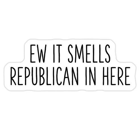 Ew It Smells Republican In Here Die Cut Sticker