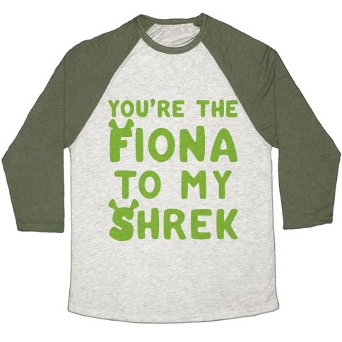 You're The Fiona To My Shrek Parody Baseball Tee