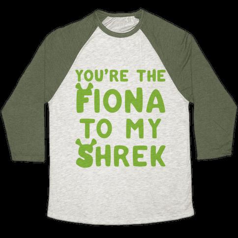 You're The Fiona To My Shrek Parody  Baseball Tee