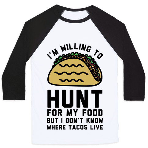 I'm Willing to Hunt For My Food But I Don't Know Where Tacos Live Baseball Tee