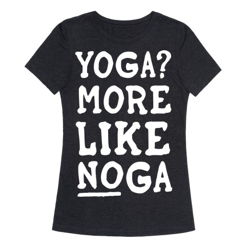 Yoga More Like Noga Womens T-Shirt