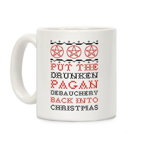 Put the Drunken Pagan Debauchery Back into Christmas Coffee Mug