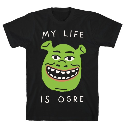 My Life Is Ogre Mens T-Shirt