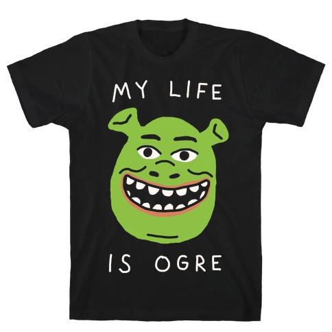 My Life Is Ogre T-Shirt