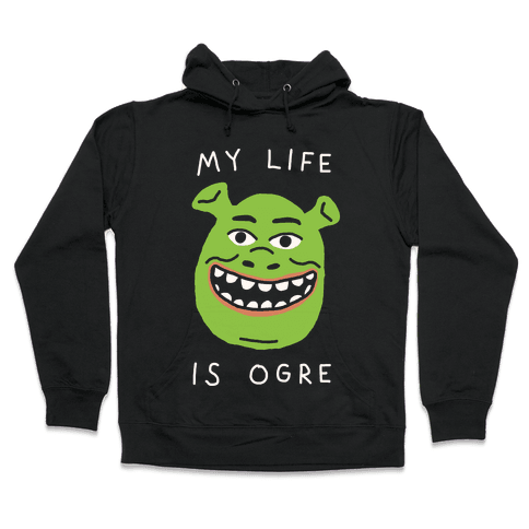 My Life Is Ogre Hooded Sweatshirt