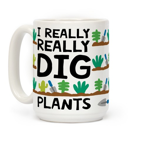 I Really Really Dig Plants Coffee Mug