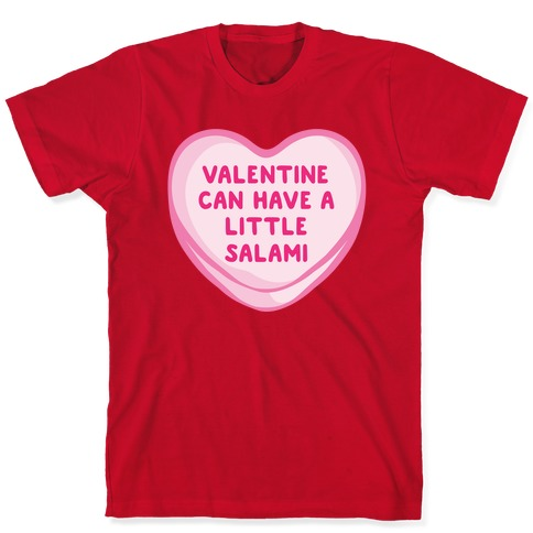 Valentine Can Have A Little Salami White Print T-Shirt