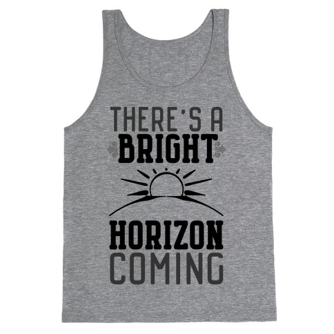 There's a Bright Horizon Coming Tank Top