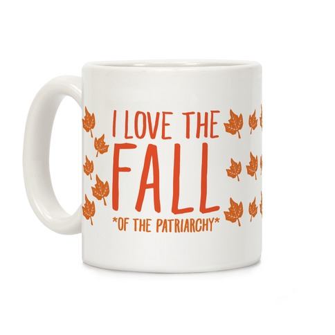 I Love The Fall Of The Patriarchy Coffee Mug