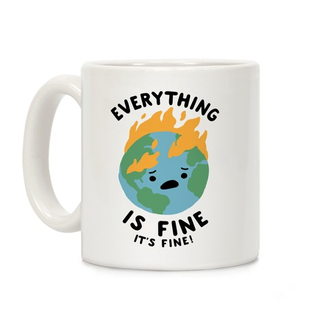 Everything Is Fine It's Fine Coffee Mug